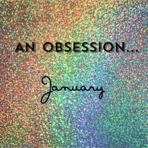An Obsession… January Favorites!