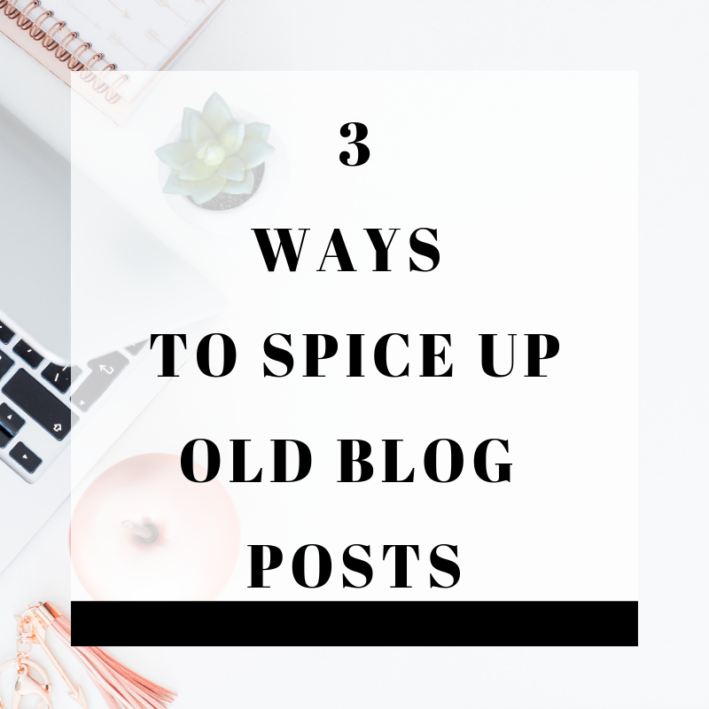 3 Ways to Spice Up Old Blog Posts