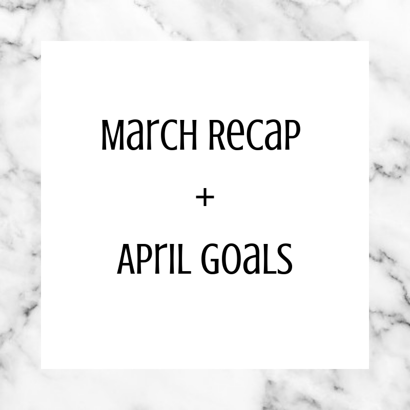 March Recap + April Goals