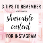 blog post sharing 3 tips to remember when creating shareable content for instagram
